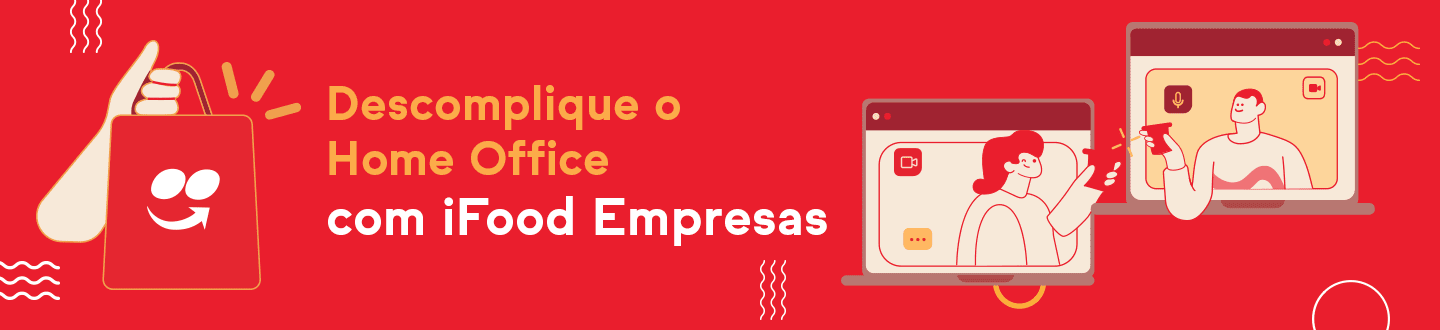 Descomplique o Home Office com iFood empresas